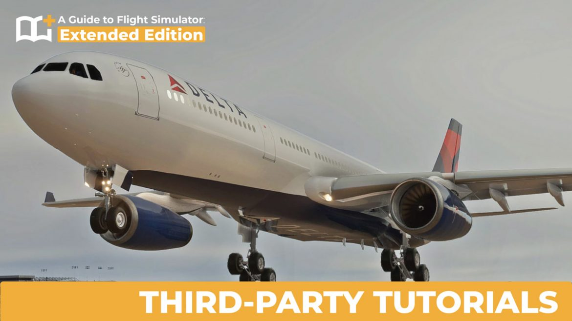A Guide to Flight Simulator Extended Edition THIRD PARTY TUTORIALS